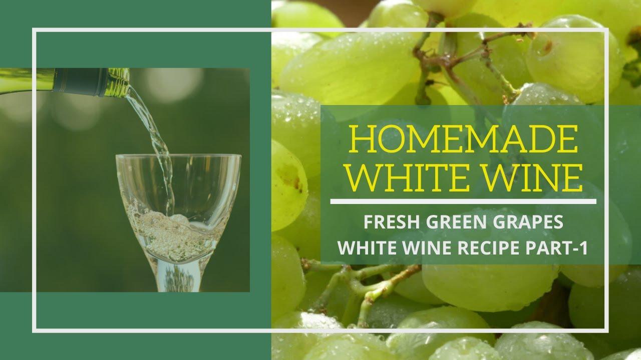 HOMEMADE WHITE WINE Part-I II FRESH GREEN GRAPES WHITE ...