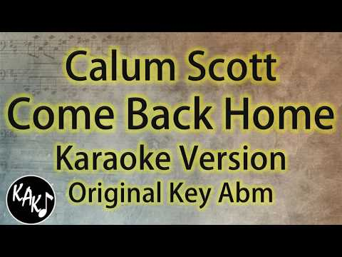 Calum Scott - Come Back Home Karaoke Lyrics Cover Instrumental Original Key Abm