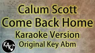Calum Scott - Come Back Home Karaoke Lyrics Cover Instrumental Original Key Abm