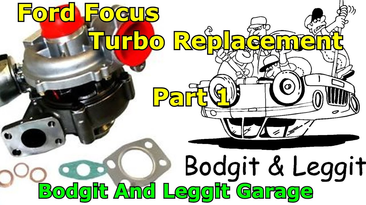ford focus turbo replacement part 1 Bodgit And Leggit Garage