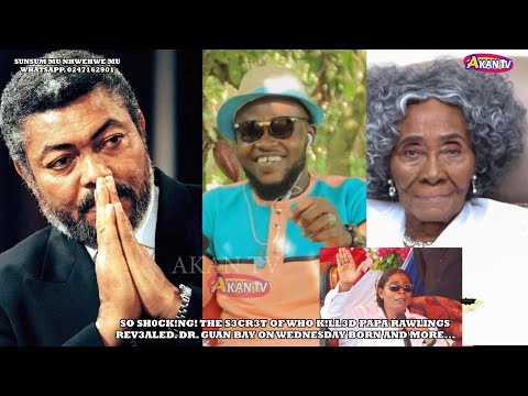S0 SH0CK!NG! THE S3CR3T OF WHO K!LL3DD PAPA RAWLINGS REV3AL3D    DR  GUAN BAY ON WEDNESDAY BORN & M