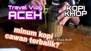 Vlog ACEH : Kopi Khop