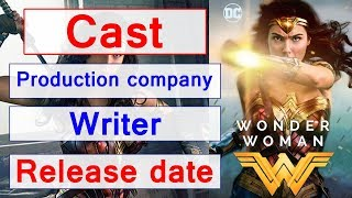 Wonder woman movie cast, writers, Production company, Release date, Runtime and Genre