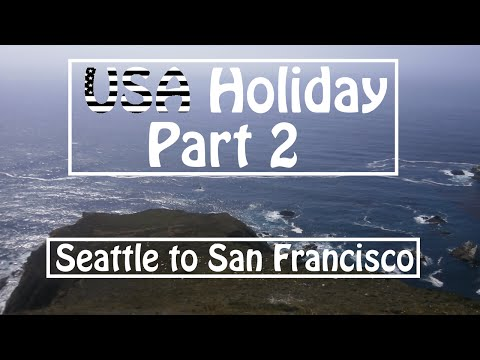 USA Holiday (Part 2: Seattle to San Francisco)