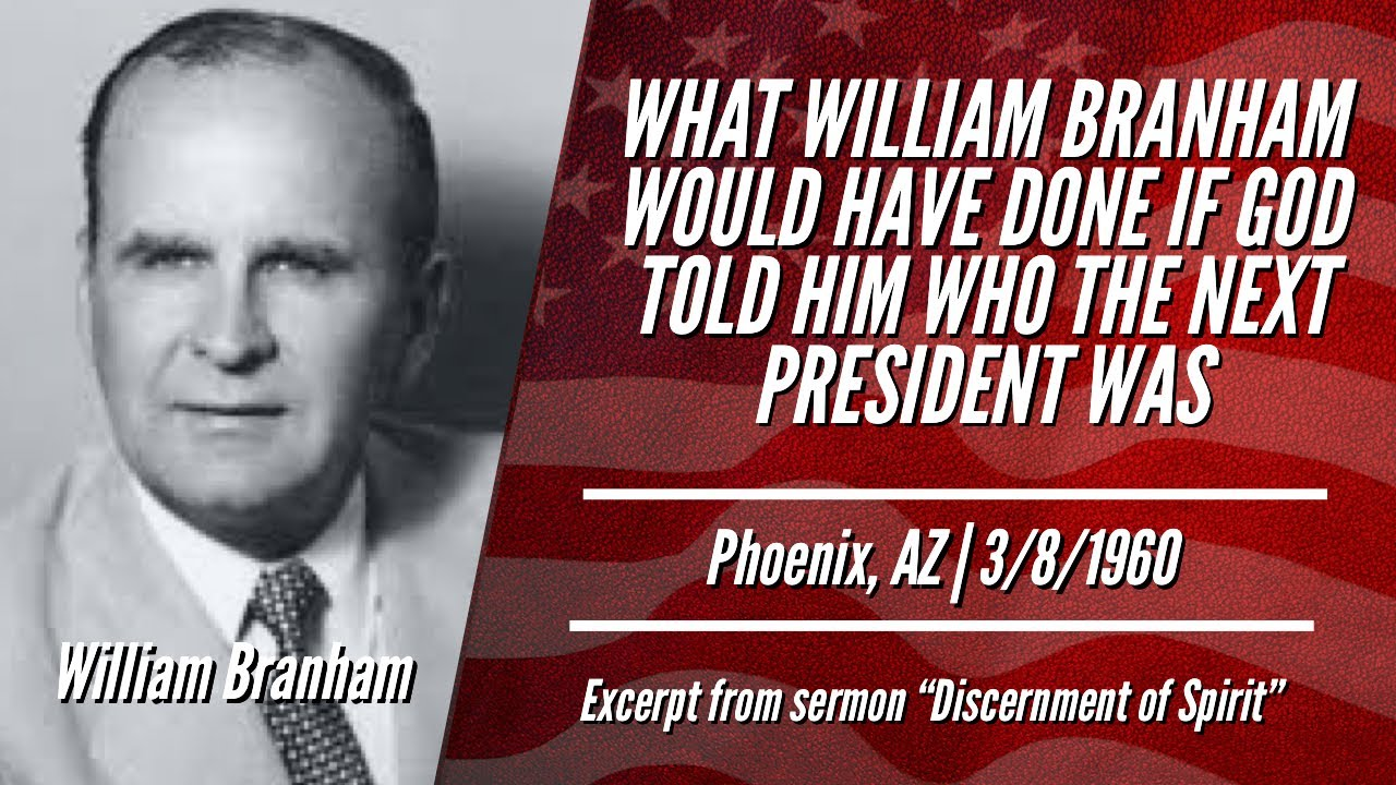 WHAT WILLIAM BRANHAM WOULD HAVE DONE IF GOD TOLD HIM WHO THE NEXT PRESIDENT WAS