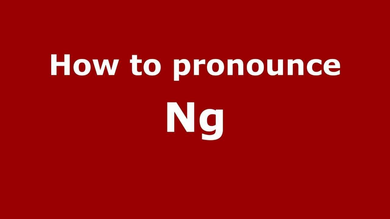 How to Pronounce Ng - PronounceNames.com