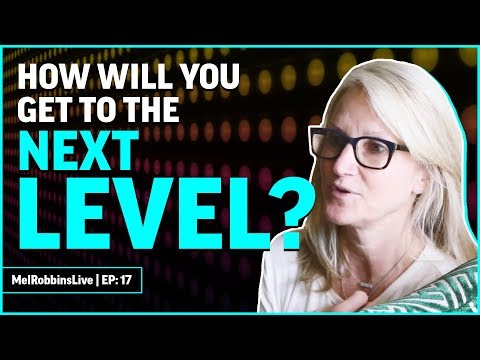 How will you get to the next level in your life? | MELROBBINSLIVE EP 17