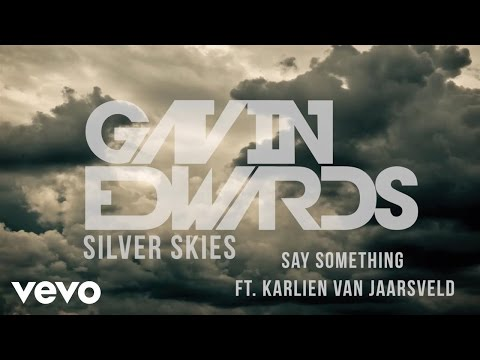 Gavin Edwards – Say Something ft. Karlien Van Jaarsveld