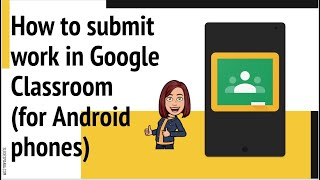 How to submit aฑ assignment in Google Classroom (for Android devices)