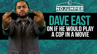 Dave East on If He Would Play A Cop in a Movie