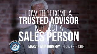 how to become a trusted advisor and not just a sales person   marvin montgomery   gyb cle