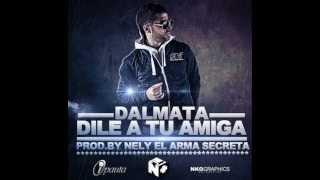 Dile A Tu Amiga - Dalmata (Original) (Letra) ★ REGGAETON 2012 ★