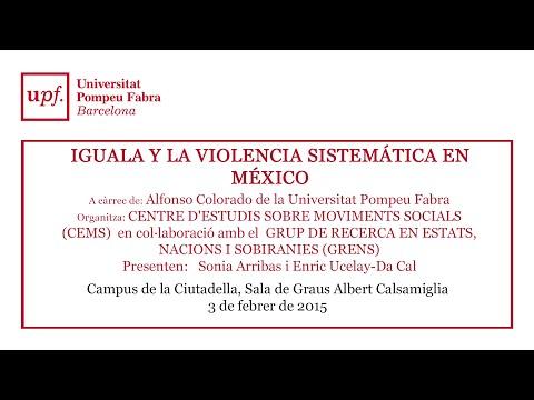 IGUALA Y LA VIOLENCIA SISTEMÁTICA EN MÉXICO A càrrec de:  Alfonso Colorado, UPF