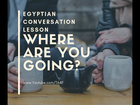 Egyptian Conversation Lesson 1: Where are you going?