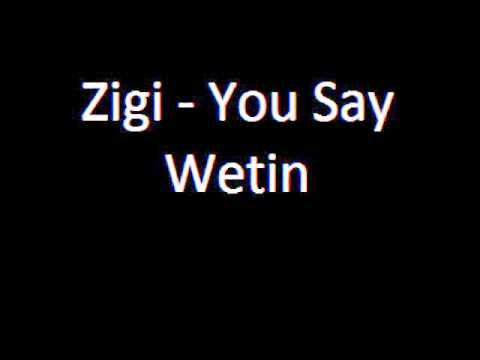 Zigi You Say Wetin