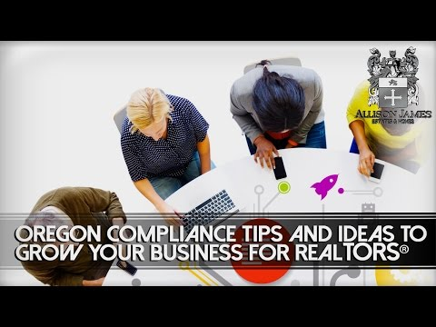 Oregon Compliance Tips and Ideas to Grow Your Business for REALTORS®
