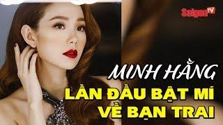 SAIGONTV - Minh Hằng lần đầu bật mí về bạn trai