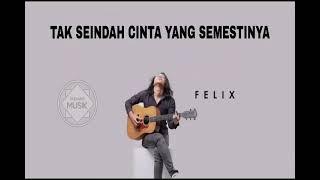 Download FELIX - Tak Seindah Cinta Yang Semestinya #Naff (Gudang Musik)