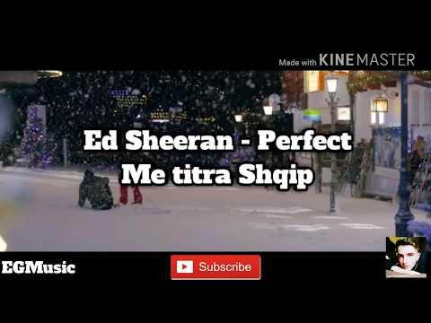 Ed Sheeran - Perfect   Me Titra Shqip