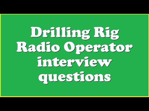 Drilling Rig Radio Operator interview questions