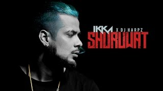 ikka shuruwat official video song dj harpz new song 2017