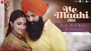 Ve Maahi - Rishi Rich Remix Ft Veronica| Kesari| Akshay Kumar, Parineeti | Arijit Singh, Tanishk