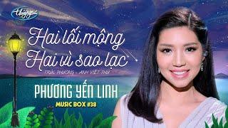 Phương Yến Linh - Hai Lối Mộng & Hai Vì Sao Lạc | Music Box #38