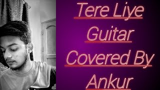 Tere Liye Hum Hai Jiye- Guitar Covered By Ankur | Lata Mangeshkar Ji | Ankur Singha