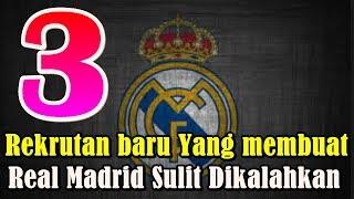 HEBAT!!! 3 Rekrutan Baru yang Bakal Membuat Real Madrid Sulit Dikalahkan