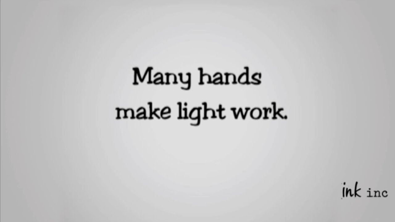 many hands make light work essay We will write a custom essay sample on crime and violence in jamaica  and may take matters into their own hands  to light that some members of the.