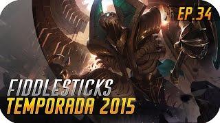 TEMPORADA 2015 | EP 34 | FIDDLESTICKS | Harto de los Tanques? Fidelito!!