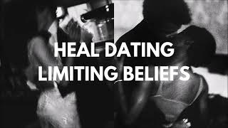 Heal Limiting Dating Beliefs || Paid Request