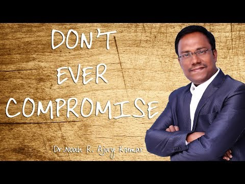 భక్తి విషయములో రాజీపడవద్దు  - Don't Ever Compromise - Dr.Noah R.Ajay Kumar
