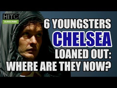 6 Youngsters Chelsea Loaned Out: Where Are They Now?