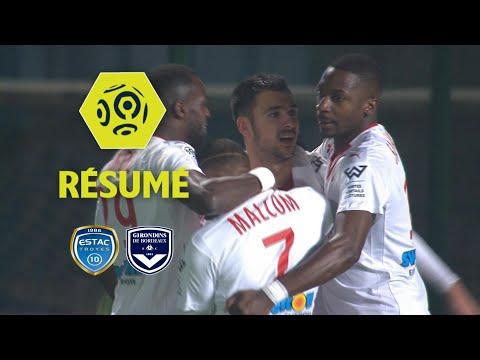 ESTAC Troyes - Girondins de Bordeaux (0-1)  - Résumé - (ESTAC - GdB) / 2017-18