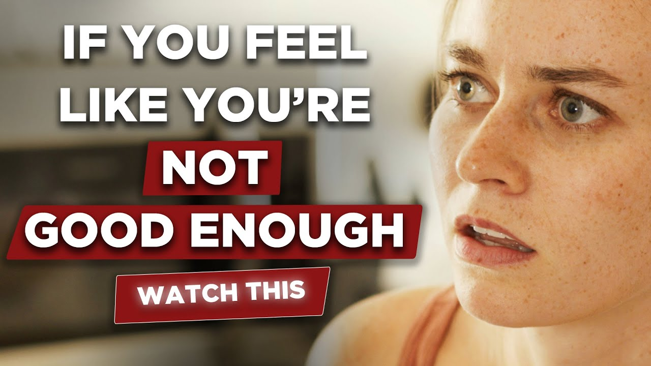 If You Feel Like You're Not Good Enough, Watch This