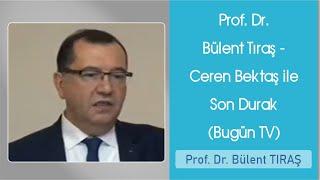 Prof. Dr. Bülent Tıraş - Ceren Bektaş Ile Son Durak  Bugün Tv