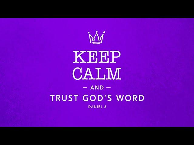 Keep Calm and Trust God's Word  Daniel 8