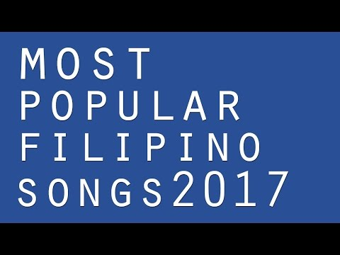 Most Popular Filipino Songs 2017