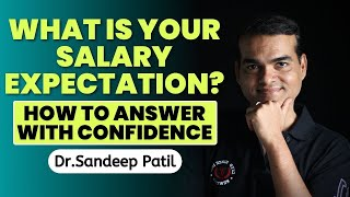 What is your salary expectation? How to answer with confidence- by Dr.Sandeep Patil.