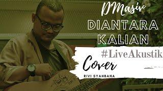 Keren!! Live Akustik   DIANTARA KALIAN - D'MASIV   (Cover) Rivi Syahbana
