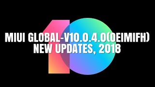 MIUI GLOBAL-V10.0.4.0(OEIMIFH) NEW UPDATES, 2018 [REDMI NOTE 5 PRO]