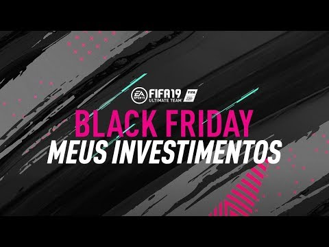 MEU INVESTIMENTO PARA A BLACK FRIDAY! | FIFA 19 ULTIMATE TEAM | FIFA TRADE BRASIL