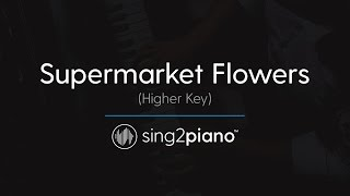 Supermarket Flowers [HIGHER Piano Karaoke Instrumental] Ed Sheeran