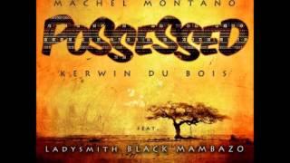 Machel Montano,Kerwin Du Bois Ft. Ladysmith Black Mambazo - Possessed