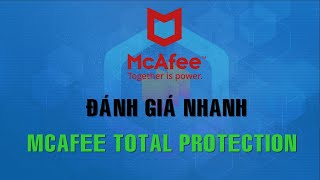 Đánh giá nhanh phần mềm diệt virus Mcafee Total Protection