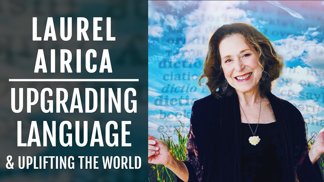 Laurel Airica   Linguistic Ascension, Upgrading Language and Uplifting The World