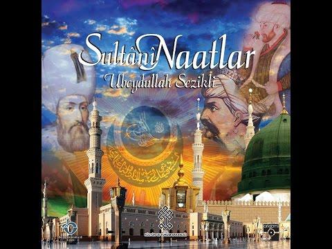 """Ubeydullah Sezikli - """"Tanrı'nın Has Kulusun"""" -- Sultanî Naatlar"""