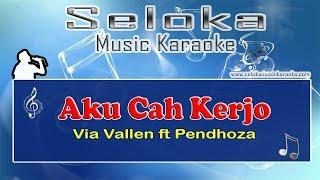 Aku Cah Kerjo - Via Vallen ft Pendhoza | Karaoke musik Version Keyboard + Lirik tanpa vokal