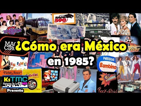 ¿CÓMO ERA MÉXICO EN 1985?